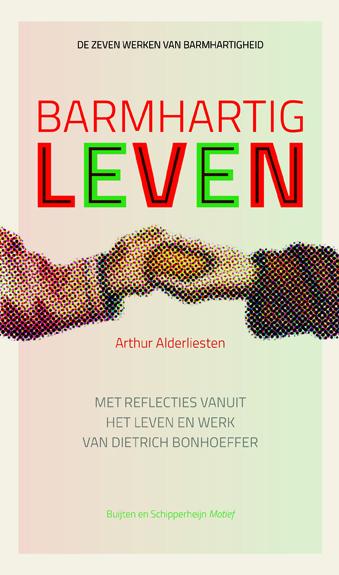 Barmhartig leven Bonhoeffer Arthur Alderliesten