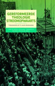 Gereformeerde theologie stroomopwaarts, Terugblik 75 jaar Vrijmaking, cover